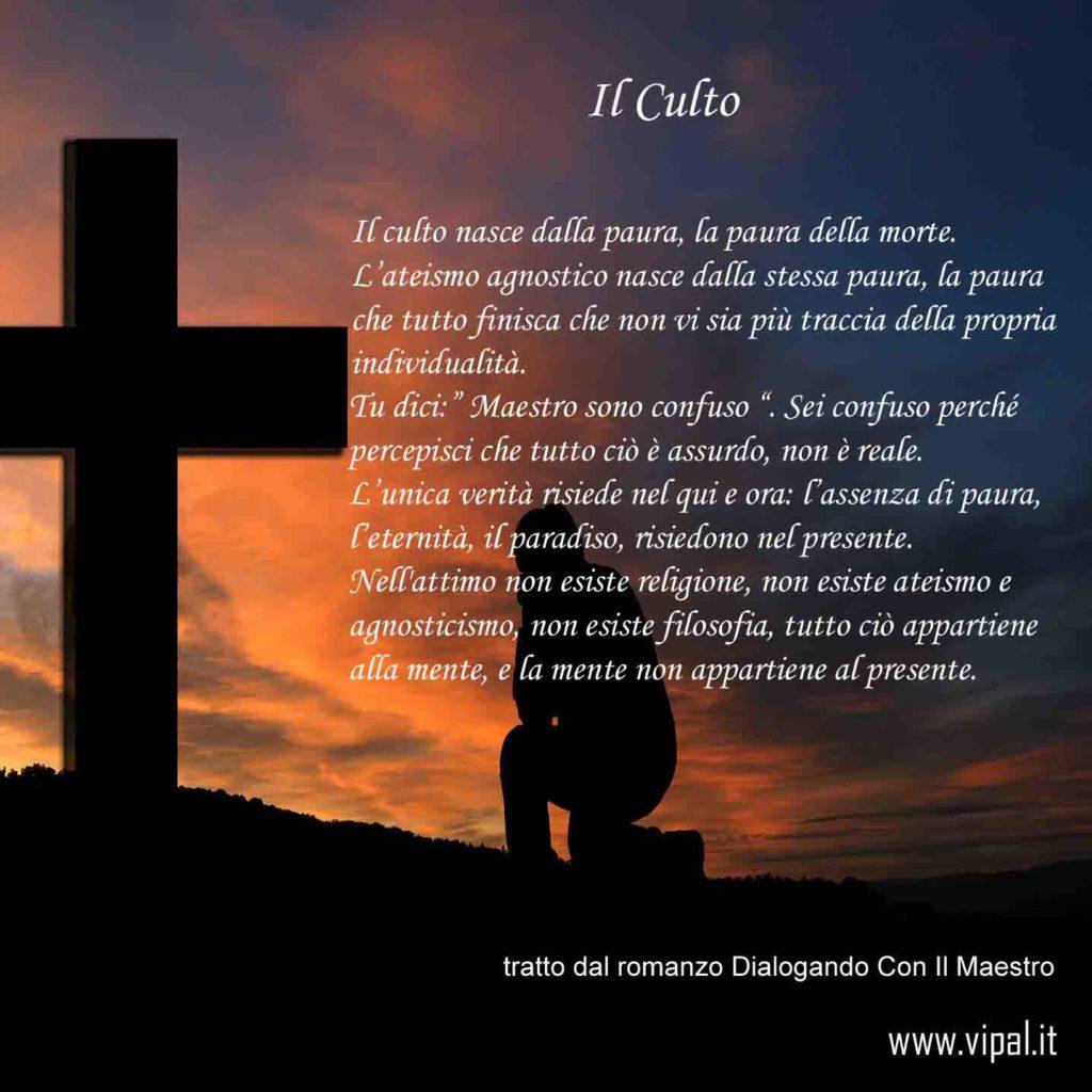 Il Culto testo tratto dal romanzo Dialogando con il maestro di Vipal Antonio Gianfranco Gualdi